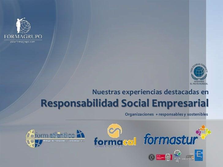 Nuestras experiencias destacadas en Responsabilidad Social Empresarial<br />Organizaciones  + responsables y sostenibles<b...