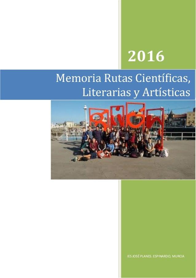 2016 IES JOSÉ PLANES. ESPINARDO, MURCIA Memoria Rutas Científicas, Literarias y Artísticas