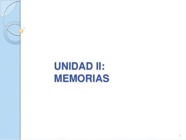 UNIDAD II: MEMORIAS  1