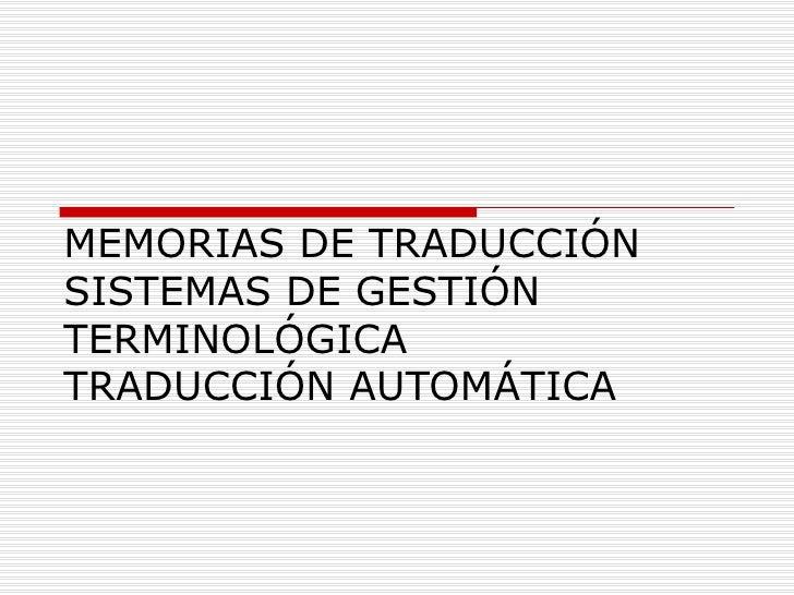 MEMORIAS DE TRADUCCIÓN SISTEMAS DE GESTIÓN TERMINOLÓGICA TRADUCCIÓN AUTOMÁTICA