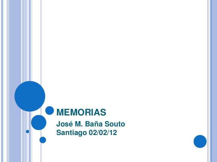 MEMORIASJosé M. Baña SoutoSantiago 02/02/12