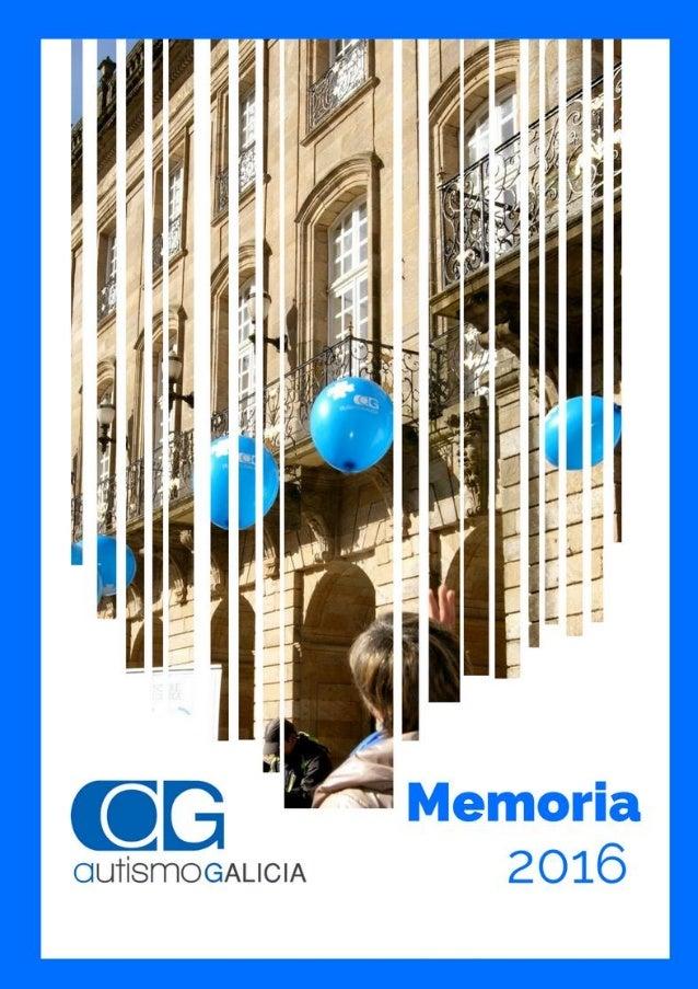 1 MEMORIA DE ACTIVIDADES 2016 FEDERACIÓN AUTISMO GALICIA. *Aprobada na Asamblea Xeral Ordinaria celebrada o 27 de xuño de ...