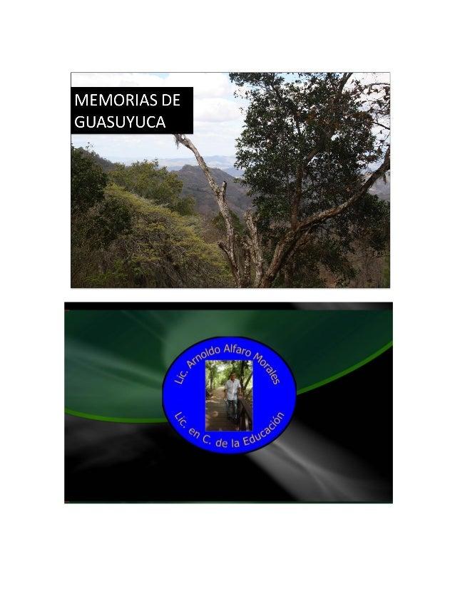 MEMORIAS DE GUASUYUCA  A doscientos dieciséis kilómetros hacia el norte de Managua, capital de Nicaragua, se encuentra Gua...