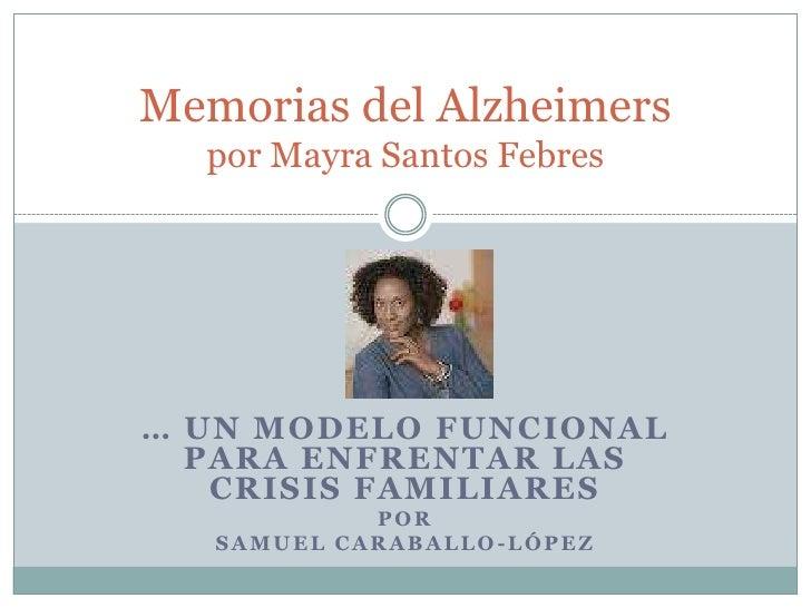 Memorias del Alzheimers  por Mayra Santos Febres… UN MODELO FUNCIONAL  PARA ENFRENTAR LAS   CRISIS FAMILIARES            P...