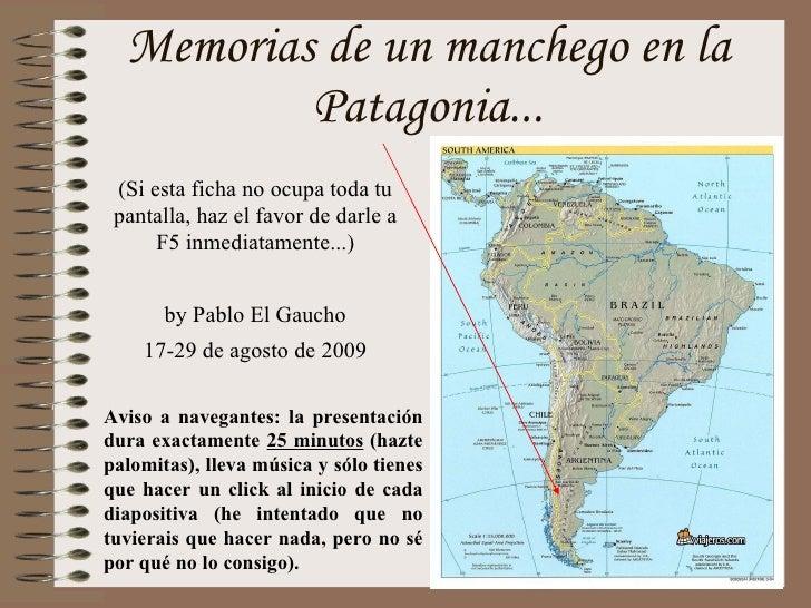 Memorias de un manchego en la Patagonia... Aviso a navegantes: la presentación dura exactamente  25 minutos  (hazte palomi...