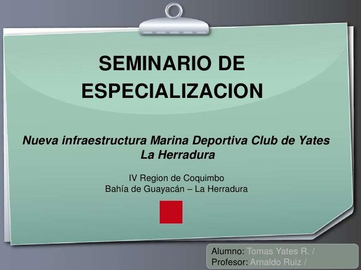 SEMINARIO DE          ESPECIALIZACION  Nueva infraestructura Marina Deportiva Club de Yates                     La Herradu...