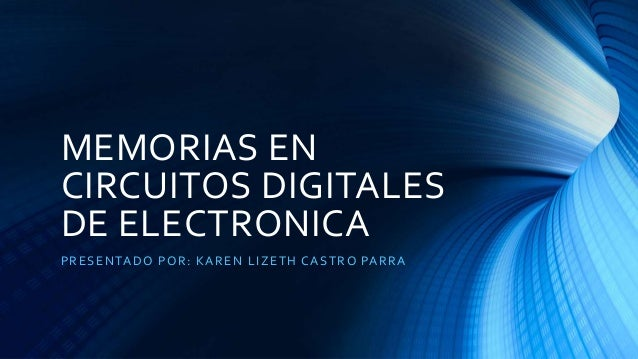 MEMORIAS EN CIRCUITOS DIGITALES DE ELECTRONICA PRESENTADO POR: KAREN LIZETH CASTRO PARRA