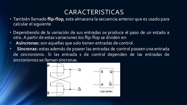 CARACTERISTICAS • También llamado flip-flop, este almacena la secuencia anterior que es usado para calcular el siguiente •...