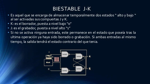 """BIESTABLE J-K • Es aquel que se encarga de almacenar temporalmente dos estados """" alto y bajo """" al ser activadas sus compue..."""
