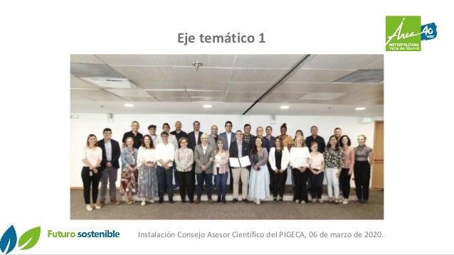Eje temático 1 Instalación Consejo Asesor Científico del PIGECA, 06 de marzo de 2020.