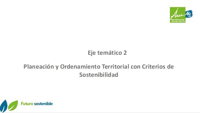 Eje temático 2 Planeación y Ordenamiento Territorial con Criterios de Sostenibilidad