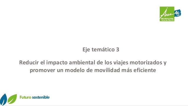 Eje temático 3 Reducir el impacto ambiental de los viajes motorizados y promover un modelo de movilidad más eficiente