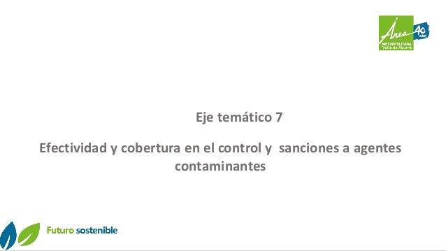 Eje temático 7 Efectividad y cobertura en el control y sanciones a agentes contaminantes