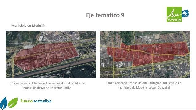 Eje temático 9 Límites de Zona Urbana de Aire Protegido-Industrial en el municipio de Medellín sector Caribe Municipio de ...