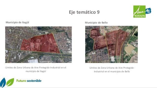 Eje temático 9 Municipio de Itagüí Municipio de Bello Límites de Zona Urbana de Aire Protegido- Industrial en el municipio...