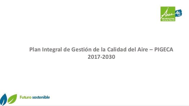Plan Integral de Gestión de la Calidad del Aire – PIGECA 2017-2030
