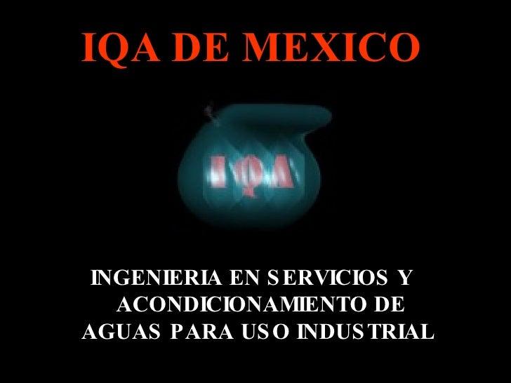 INGENIERIA EN SERVICIOS Y ACONDICIONAMIENTO DE AGUAS PARA USO INDUSTRIAL   IQA DE MEXICO