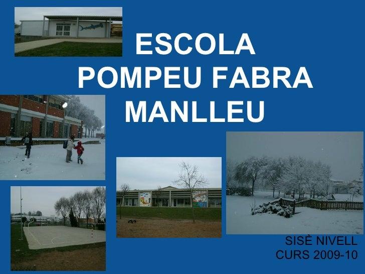 ESCOLA POMPEU FABRA   MANLLEU               SISÈ NIVELL           CURS 2009-10