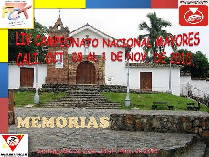 LIV CAMPEONATO NACIONAL MAYORES<br />CALI. OCT. 28 AL 1 DE NOV. DE 2010. <br />MEMORIAS <br />Santiago de Cali, Oct. 28 al...