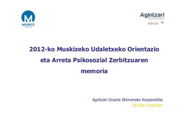 2012-ko Muskizeko Udaletxeko Orientazio   eta Arreta Psikosozial Zerbitzuaren                memoria                   Agi...