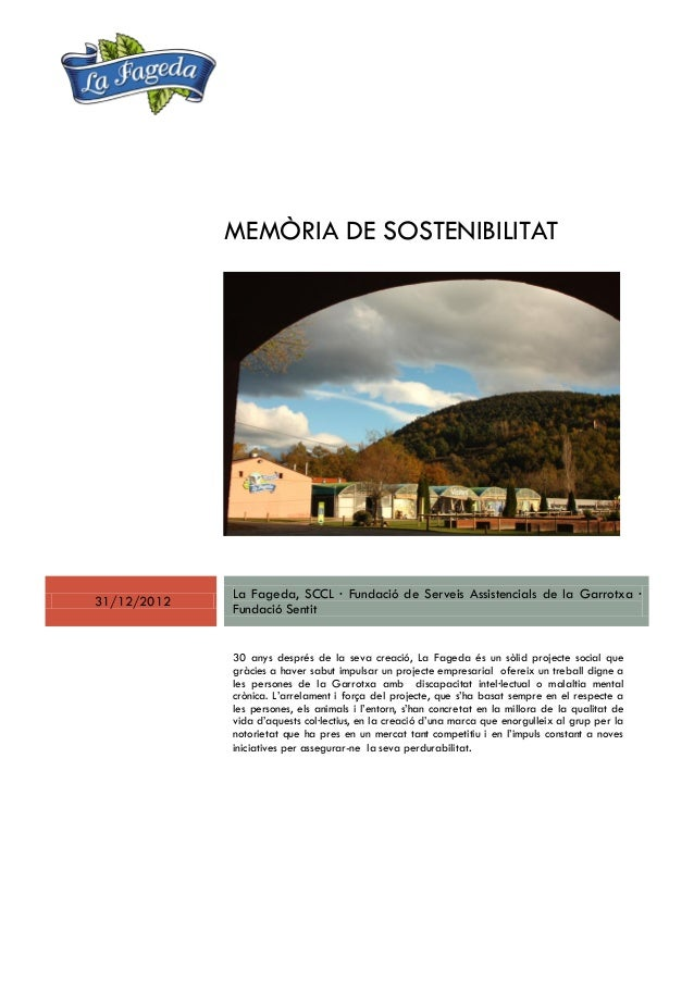 MEMÒRIA DE SOSTENIBILITAT  31/12/2012  La Fageda, SCCL · Fundació de Serveis Assistencials de la Garrotxa · Fundació Senti...