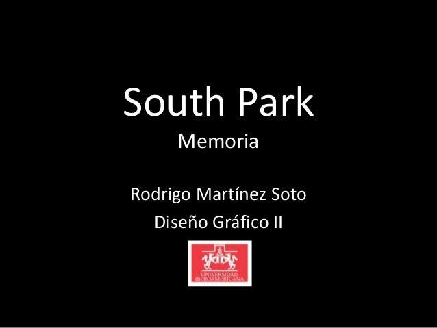 South Park     MemoriaRodrigo Martínez Soto  Diseño Gráfico II