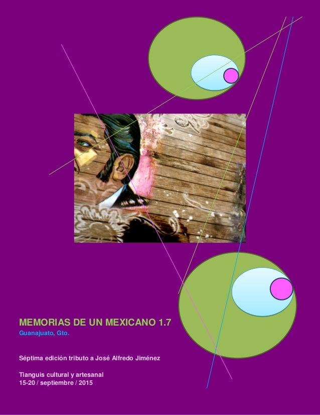 MEMORIAS DE UN MEXICANO 1.7 Guanajuato, Gto. Séptima edición tributo a José Alfredo Jiménez Tianguis cultural y artesanal ...