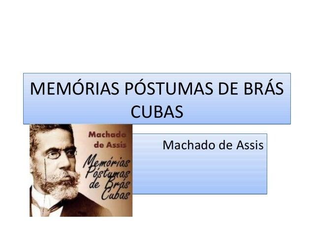 MEMÓRIAS PÓSTUMAS DE BRÁS CUBAS MEMÓRIAS PÓSTUMAS DE BRÁS CUBAS Machado de AssisMachado de Assis