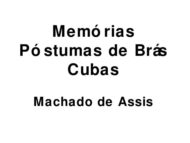 Memó rias  Pó stumas de Brás  Cubas  Machado de Assis