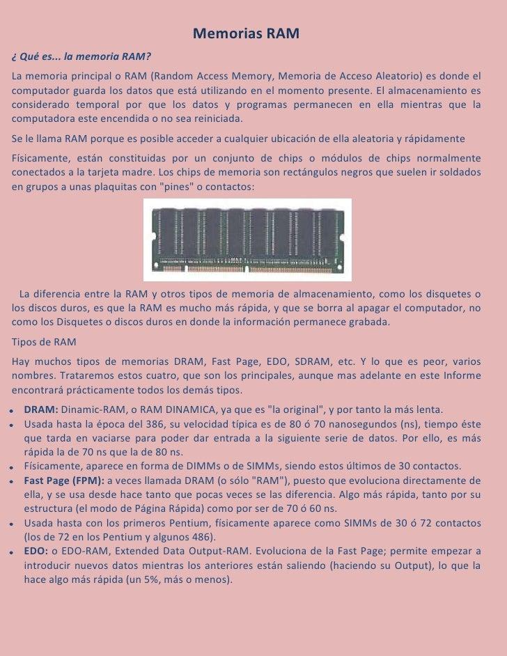Memorias RAM¿ Qué es... la memoria RAM?La memoria principal o RAM (Random Access Memory, Memoria de Acceso Aleatorio) es d...