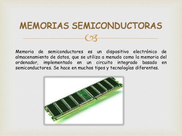 Memoria de semiconductores tiene la propiedad de acceso aleatorio, lo que significa que se necesita la misma cantidad de t...