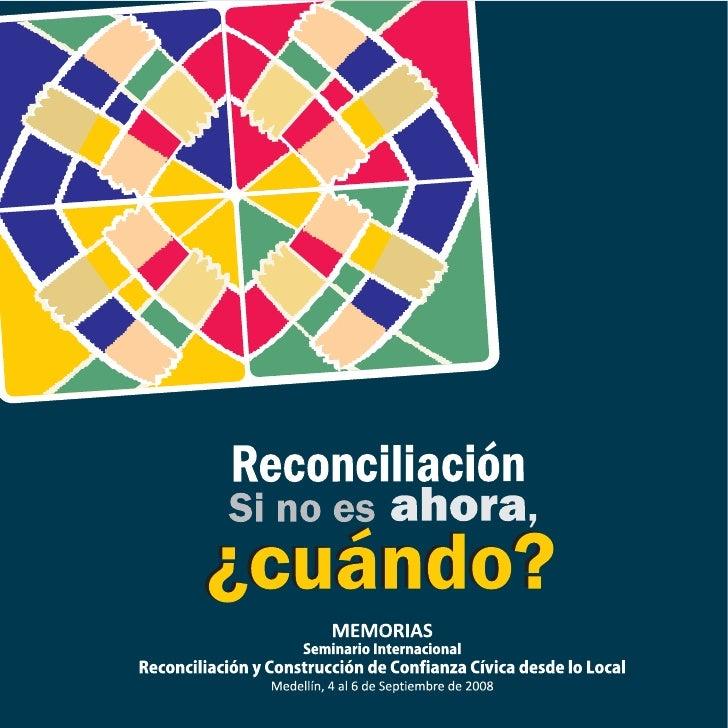 MEMORIAS                       Seminario Internacional Reconciliación y Construcción de Confianza Cívica desde lo Local   ...