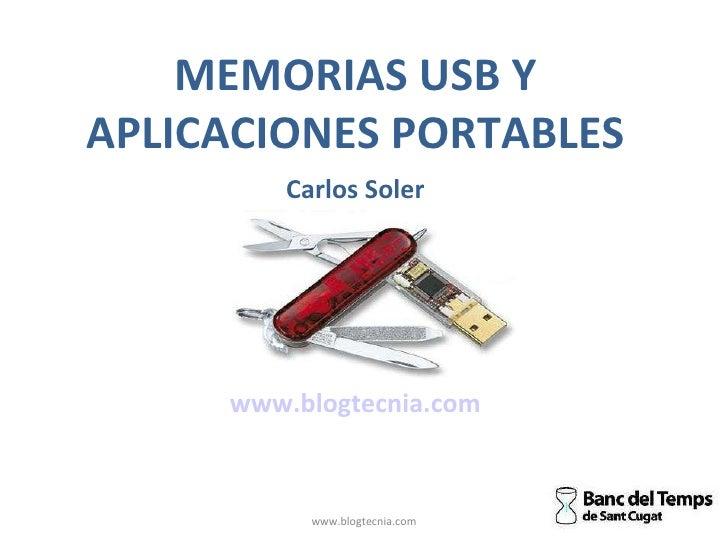 www.blogtecnia.com MEMORIAS USB Y APLICACIONES PORTABLES Carlos Soler www.blogtecnia.com