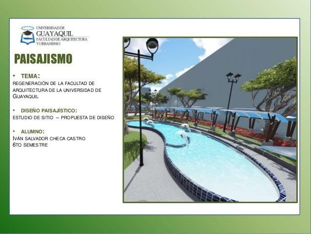PAISAJISMO  • TEMA:  REGENERACIÓN DE LA FACULTAD DE  ARQUITECTURA DE LA UNIVERSIDAD DE  GUAYAQUIL  • DISEÑO PAISAJÍSTICO: ...