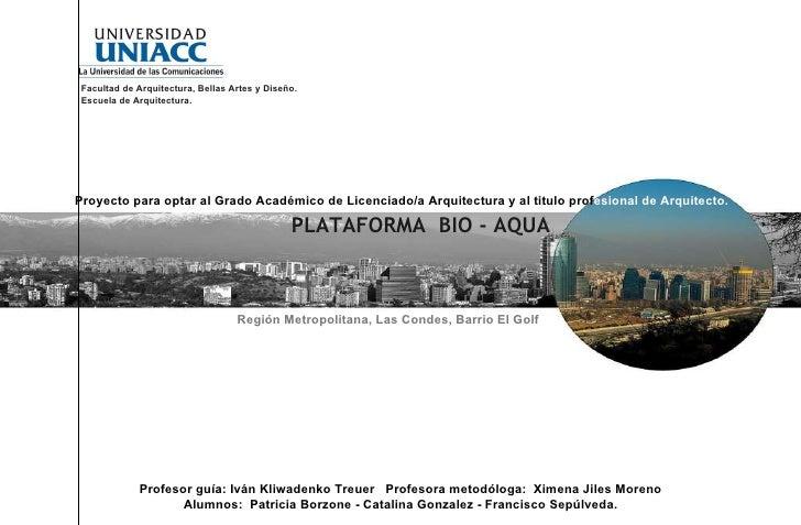 PLATAFORMA  BIO - AQUA Región Metropolitana, Las Condes, Barrio El Golf Facultad de Arquitectura, Bellas Artes y Diseño. E...