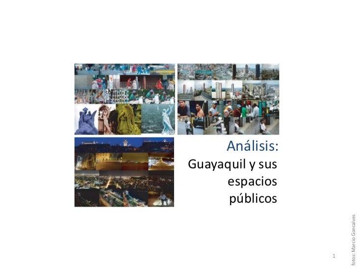 Análisis:<br />Guayaquil y sus espacios públicos<br />fotos: MarcioGoncalves<br />1<br />