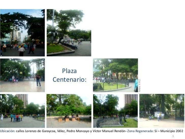 fotos: V.R.Z.<br />Plaza Centenario:<br />Ubicación: calles Lorenzo de Garaycoa, Vélez, Pedro Moncayo y Víctor Manuel Rend...