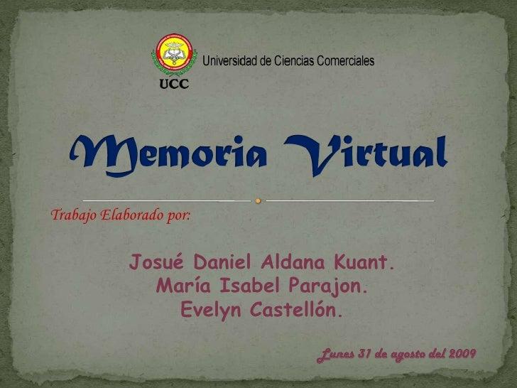 Memoria Virtual<br />Trabajo Elaborado por:<br />Josué Daniel Aldana Kuant.<br />María Isabel Parajon.<br />Evelyn Castell...