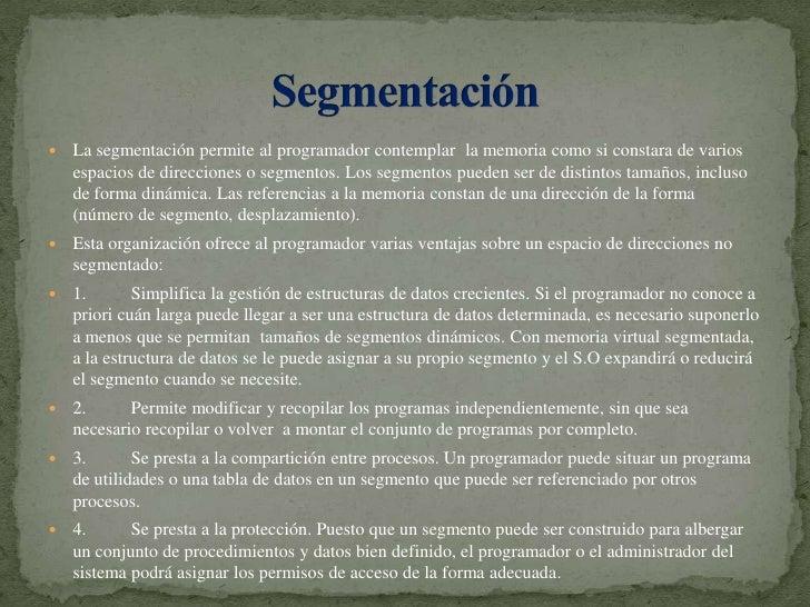 La segmentación permite al programador contemplarla memoria como si constara de varios espacios de direcciones o segment...