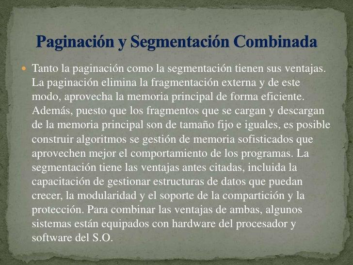 Tanto la paginación como la segmentación tienen sus ventajas. La paginación elimina la fragmentación externa y de este mod...