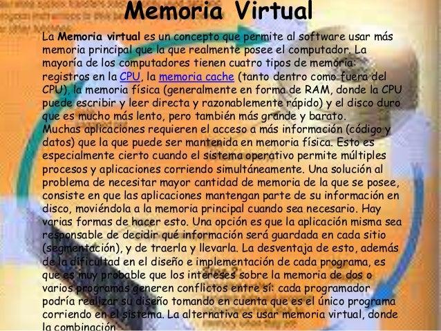 Memoria Virtual Memoria Virtual La Memoria virtual es un concepto que permite al software usar más memoria principal que l...