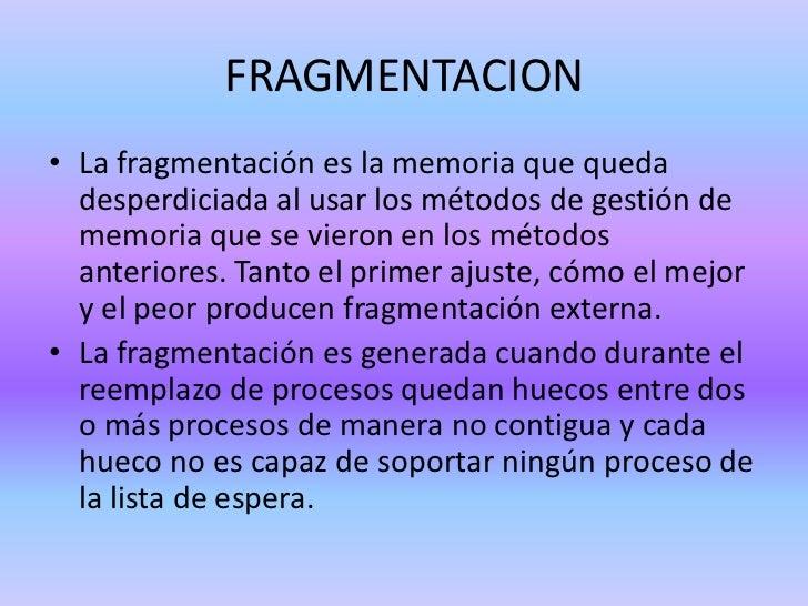 FRAGMENTACION<br />La fragmentación es la memoria que queda desperdiciada al usar los métodos de gestión de memoria que se...
