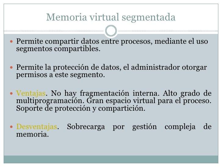 Memoria virtual segmentada Permite compartir datos entre procesos, mediante el uso segmentos compartibles. Permite la pr...