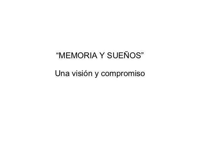 """""""MEMORIA Y SUEÑOS""""Una visión y compromiso"""