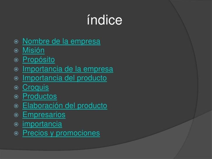 índice   Nombre de la empresa   Misión   Propósito   Importancia de la empresa   Importancia del producto   Croquis...