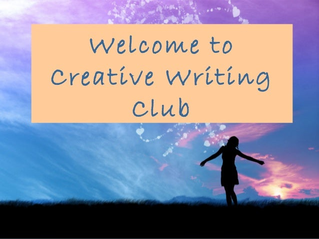 Welcome toCreative Writing      Club