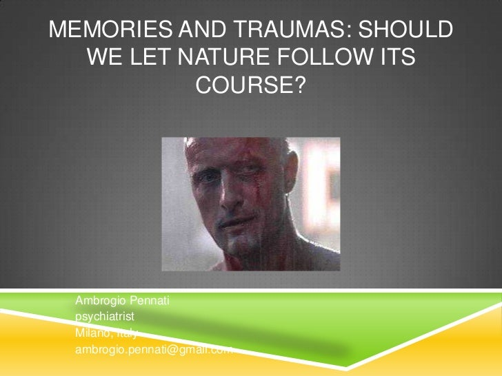 Memories and Traumas: should we let nature follow its course? <br />AmbrogioPennati<br />psychiatrist<br />Milano, Italy<b...