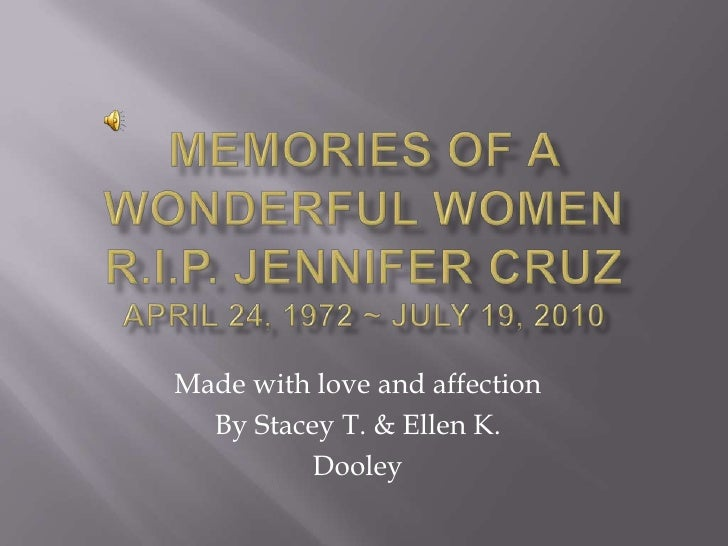 Memories of A Wonderful WomenR.I.P. Jennifer CruzApril 24, 1972 ~ July 19, 2010<br />Made with love and affection <br />By...