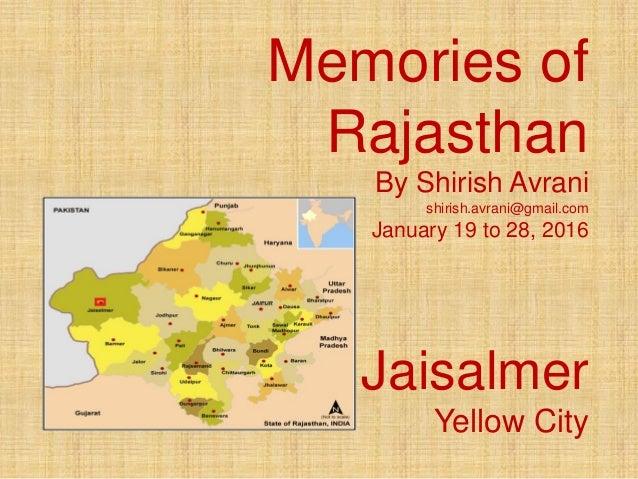 Memories of Rajasthan By Shirish Avrani shirish.avrani@gmail.com January 19 to 28, 2016 Jaisalmer Yellow City