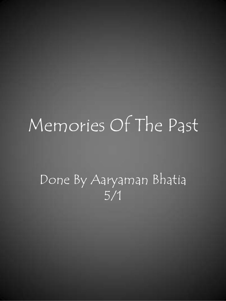 Memories Of The Past Done By Aaryaman Bhatia           5/1